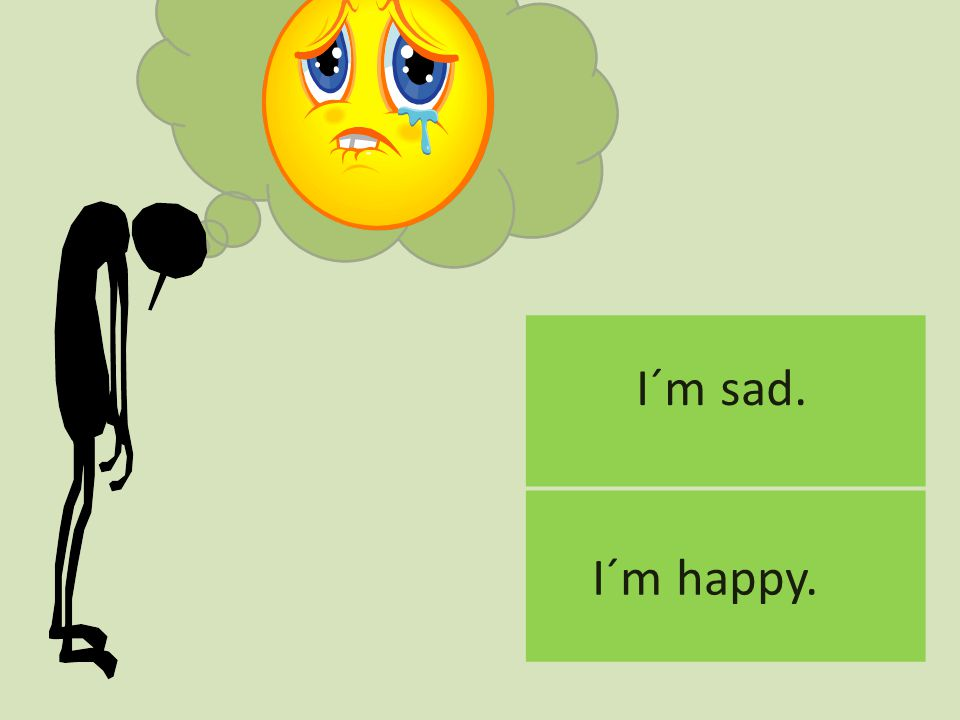 I´m sad. I´m happy.