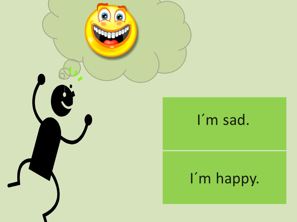 I´m sad. I´m happy.