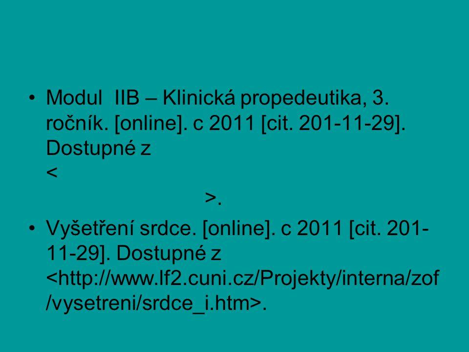 Modul IIB – Klinická propedeutika, 3. ročník. [online]. c 2011 [cit. 201-11-29]. Dostupné z.http://old.lf3.cuni.cz/studium/materialy/mo dul2b/otazky.h