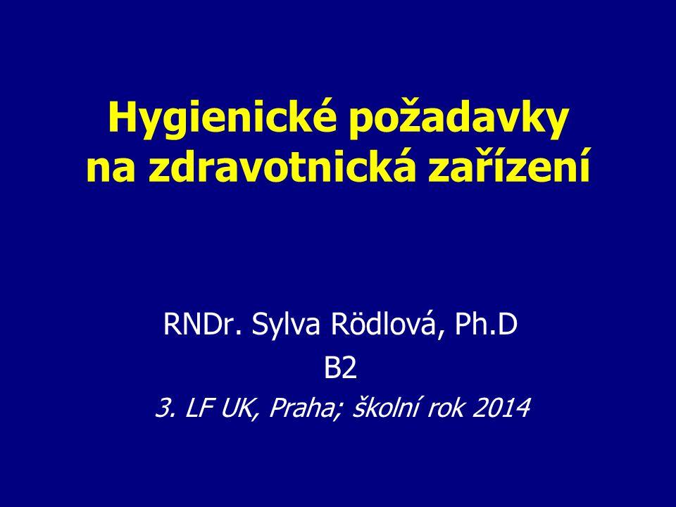 Hygienické požadavky na zdravotnická zařízení RNDr. Sylva Rödlová, Ph.D B2 3. LF UK, Praha; školní rok 2014