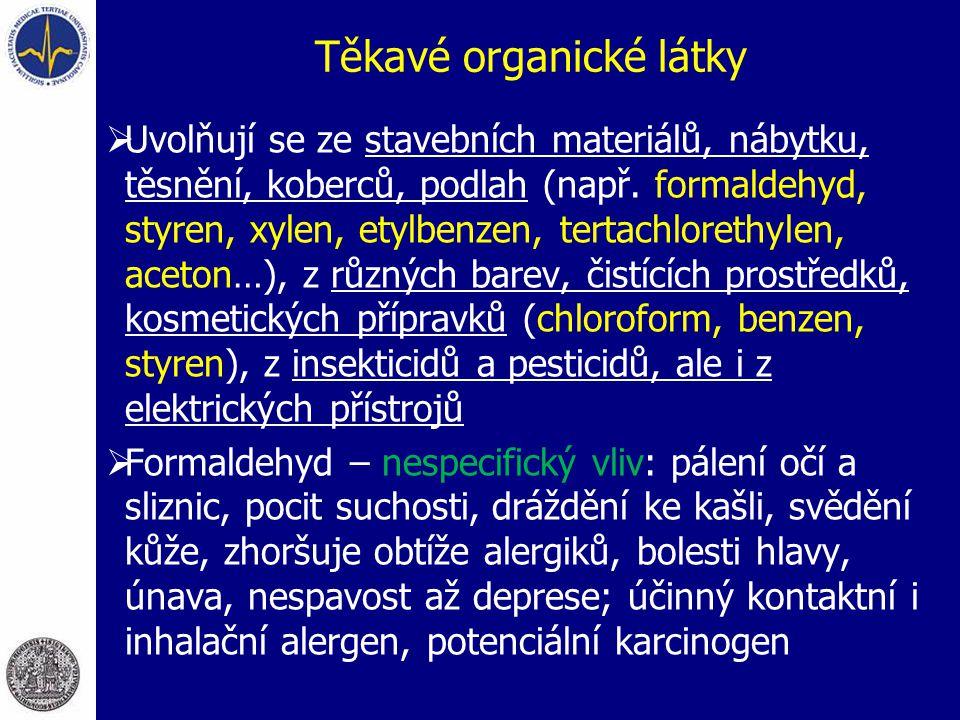 Těkavé organické látky  Uvolňují se ze stavebních materiálů, nábytku, těsnění, koberců, podlah (např. formaldehyd, styren, xylen, etylbenzen, tertach