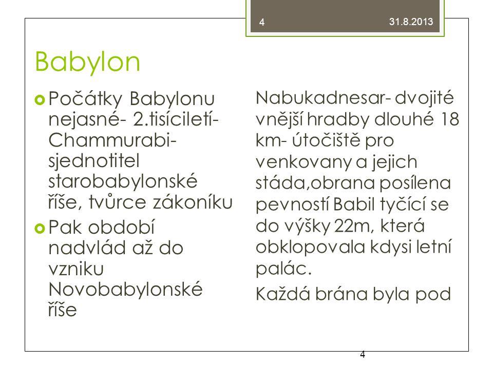 Babylon  Počátky Babylonu nejasné- 2.tisíciletí- Chammurabi- sjednotitel starobabylonské říše, tvůrce zákoníku  Pak období nadvlád až do vzniku Novo