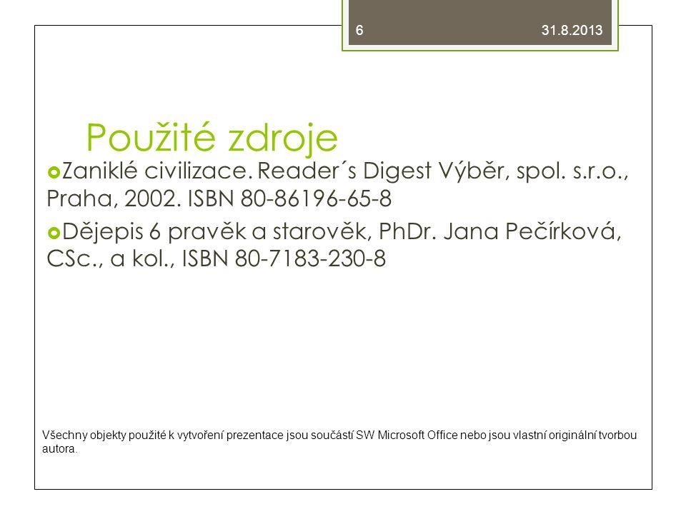 Použité zdroje  Zaniklé civilizace. Reader´s Digest Výběr, spol. s.r.o., Praha, 2002. ISBN 80-86196-65-8  Dějepis 6 pravěk a starověk, PhDr. Jana Pe
