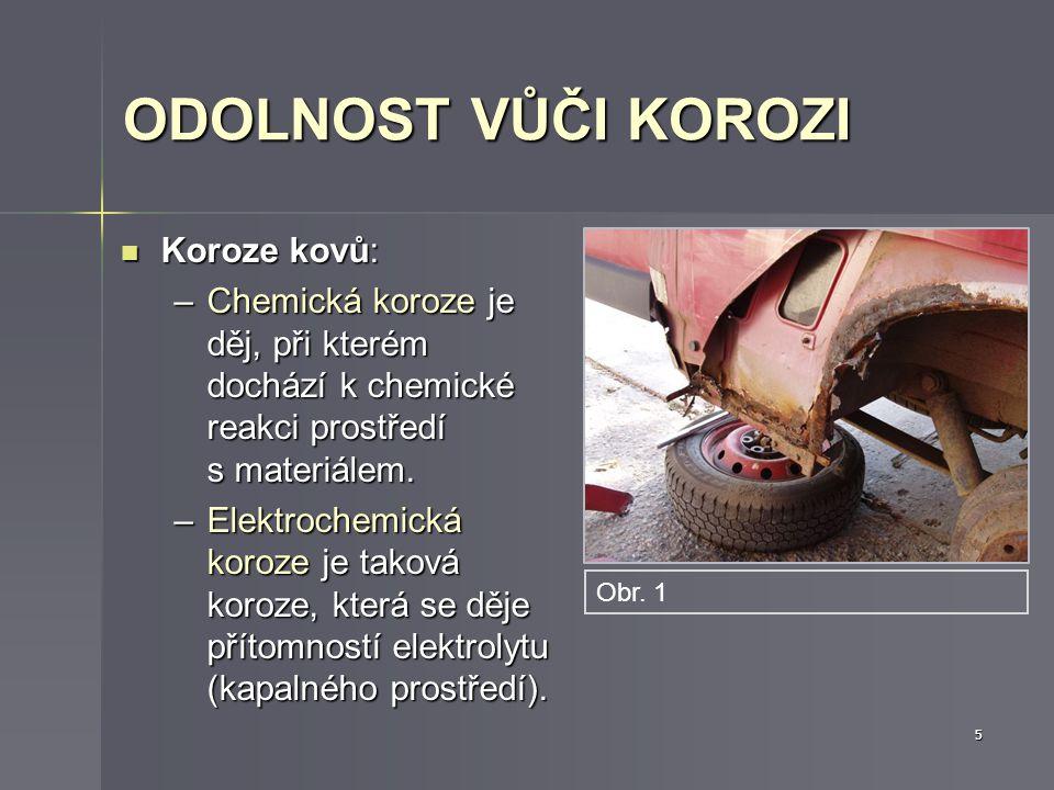 ODOLNOST VŮČI KOROZI Koroze kovů: Koroze kovů: –Chemická koroze je děj, při kterém dochází k chemické reakci prostředí s materiálem.
