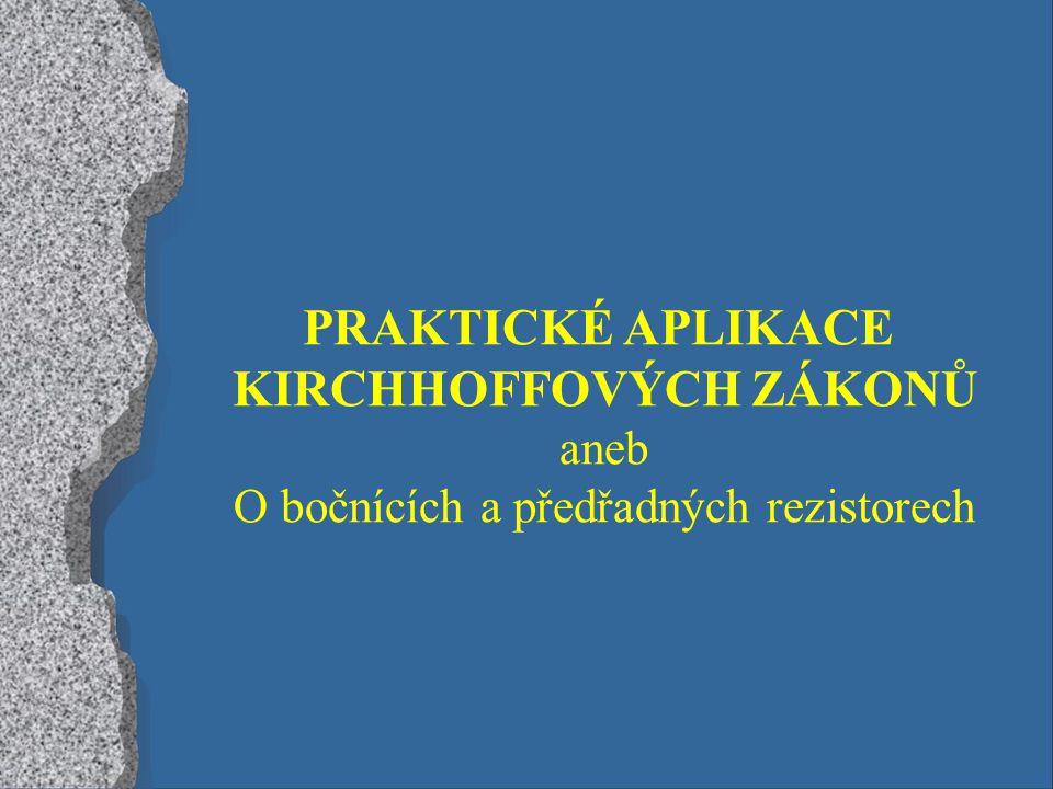 PRAKTICKÉ APLIKACE KIRCHHOFFOVÝCH ZÁKONŮ aneb O bočnících a předřadných rezistorech