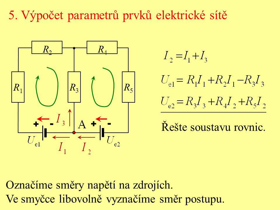 R2R2 R4R4 R1R1 R3R3 R5R5 + - + - Řešte soustavu rovnic. Označíme směry napětí na zdrojích. Ve smyčce libovolně vyznačíme směr postupu.