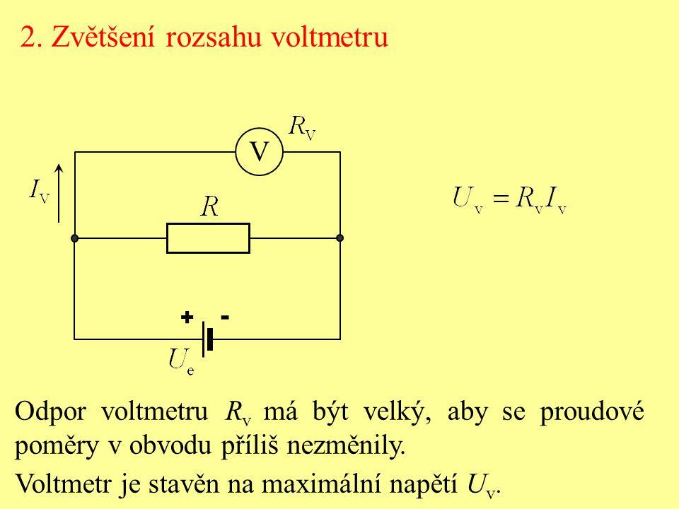 2. Zvětšení rozsahu voltmetru Odpor voltmetru R v má být velký, aby se proudové poměry v obvodu příliš nezměnily. Voltmetr je stavěn na maximální napě