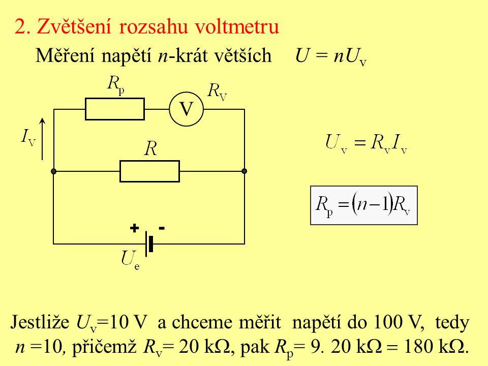 2. Zvětšení rozsahu voltmetru Měření napětí n-krát větších U = nU v V + - Jestliže U v =10 V a chceme měřit napětí do 100 V, tedy n =10, přičemž R v =