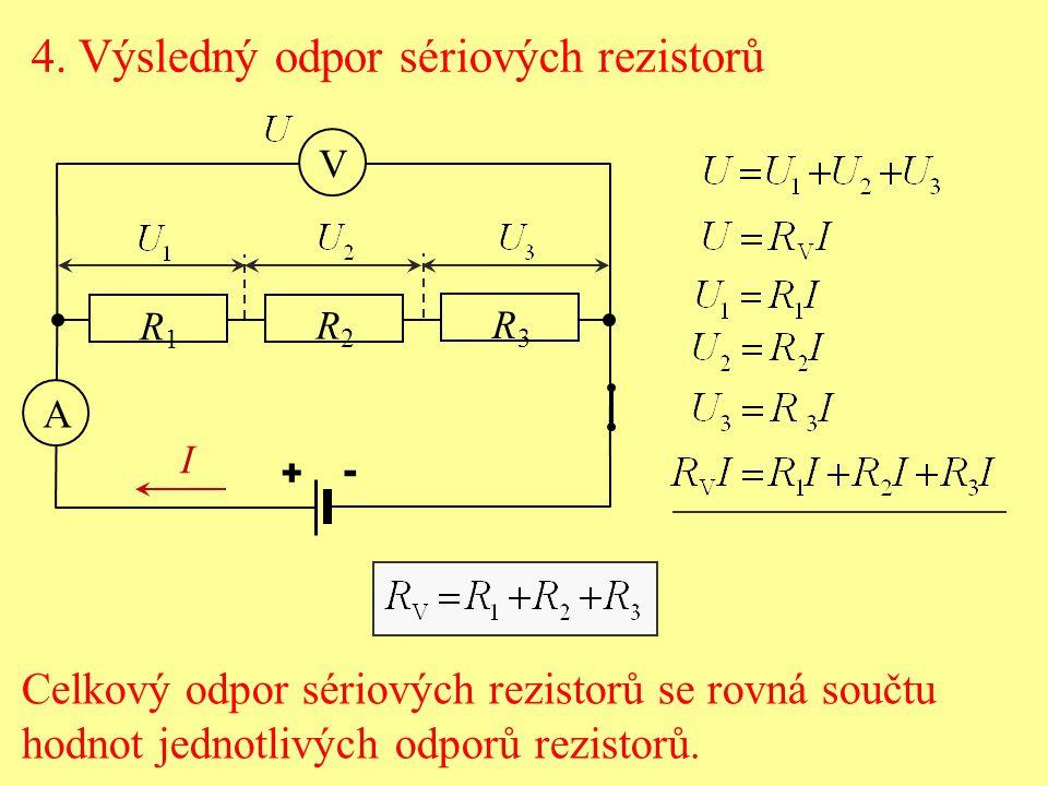 4. Výsledný odpor sériových rezistorů Celkový odpor sériových rezistorů se rovná součtu hodnot jednotlivých odporů rezistorů  I R1R1 A R2R2 R3R3 V +
