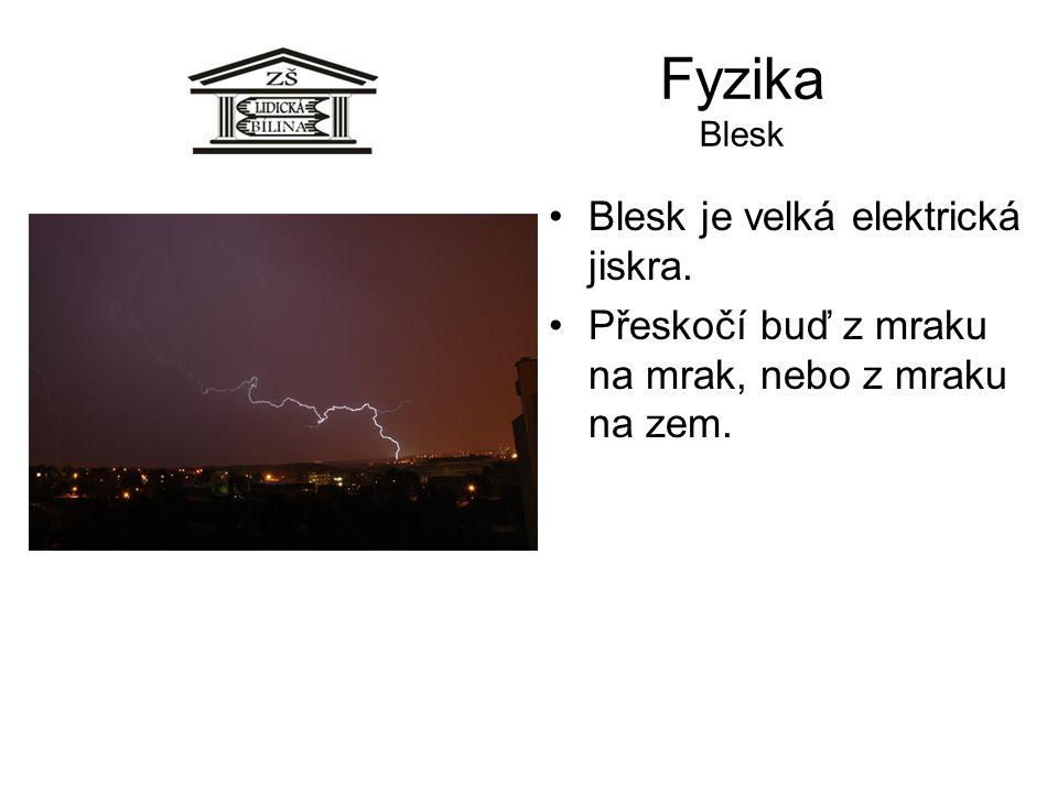 Fyzika Blesk Blesk je velká elektrická jiskra. Přeskočí buď z mraku na mrak, nebo z mraku na zem.