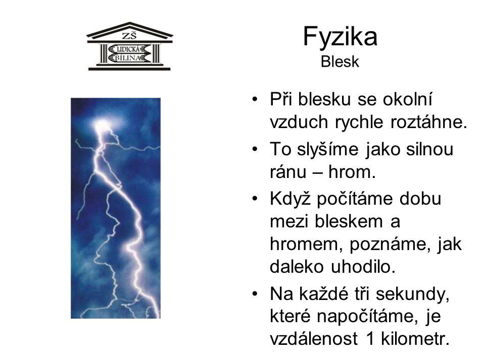 Fyzika Blesk Při blesku se okolní vzduch rychle roztáhne. To slyšíme jako silnou ránu – hrom. Když počítáme dobu mezi bleskem a hromem, poznáme, jak d