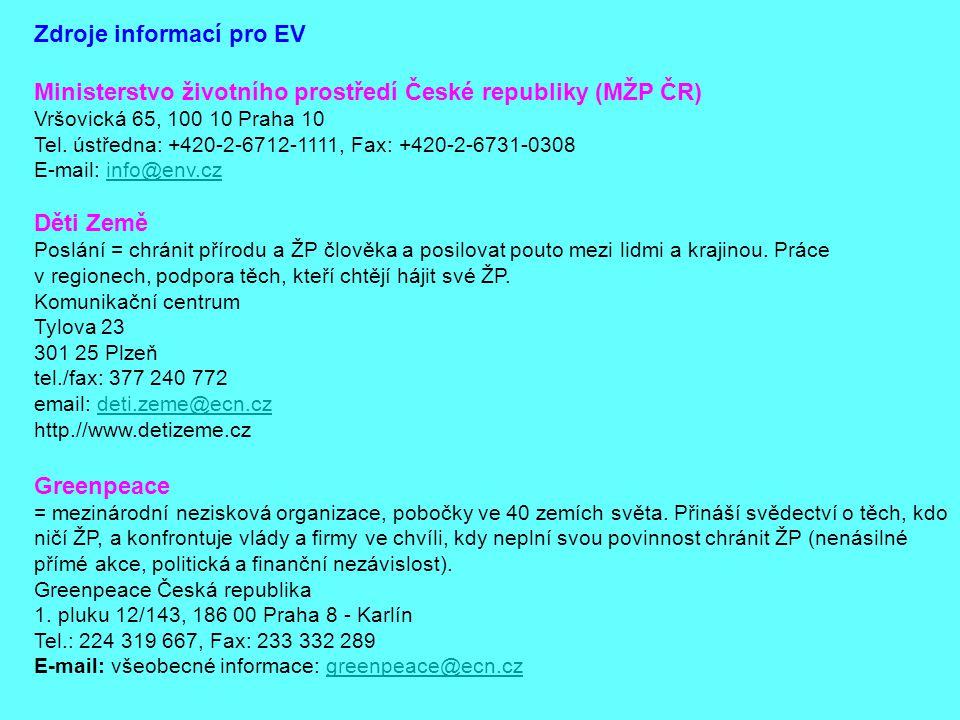 Zdroje informací pro EV Ministerstvo životního prostředí České republiky (MŽP ČR) Vršovická 65, 100 10 Praha 10 Tel. ústředna: +420-2-6712-1111, Fax:
