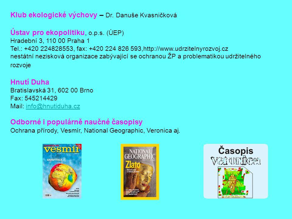 Klub ekologické výchovy – Dr. Danuše Kvasničková Ústav pro ekopolitiku, o.p.s. (ÚEP) Hradební 3, 110 00 Praha 1 Tel.: +420 224828553, fax: +420 224 82
