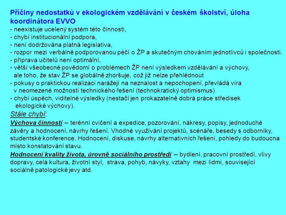 Příčiny nedostatků v ekologickém vzdělávání v českém školství, úloha koordinátora EVVO - neexistuje ucelený systém této činnosti, - chybí institucioná