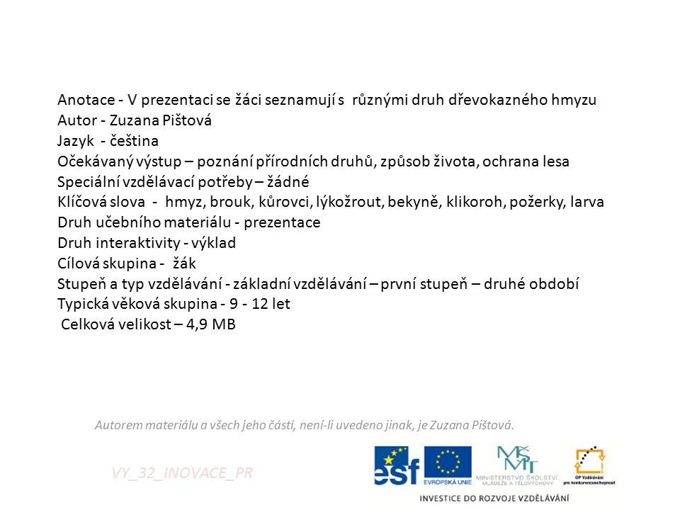 VY_32_INOVACE_PR Anotace - V prezentaci se žáci seznamují s různými druh dřevokazného hmyzu Autor - Zuzana Pištová Jazyk - čeština Očekávaný výstup –