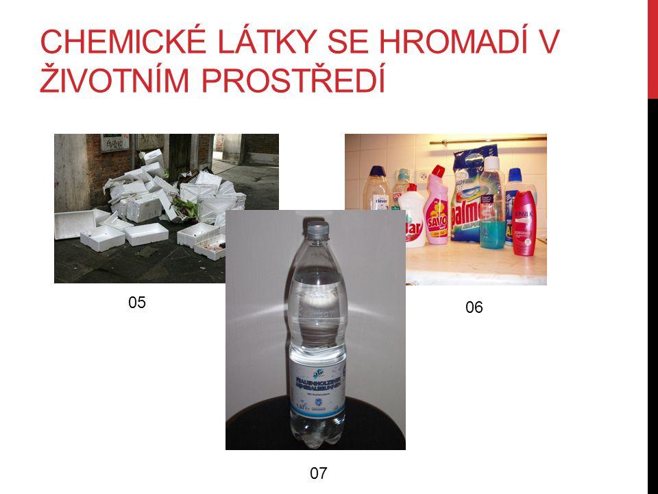 CHEMICKÉ LÁTKY SE HROMADÍ V ŽIVOTNÍM PROSTŘEDÍ 05 06 07
