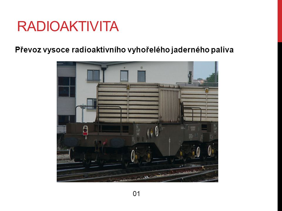 RADIOAKTIVITA Převoz vysoce radioaktivního vyhořelého jaderného paliva 01