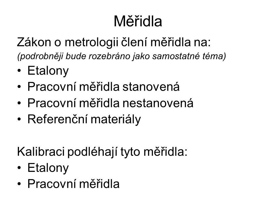 Měřidla Zákon o metrologii člení měřidla na: (podrobněji bude rozebráno jako samostatné téma) Etalony Pracovní měřidla stanovená Pracovní měřidla nest