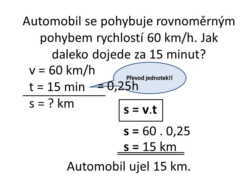 Automobil se pohybuje rovnoměrným pohybem rychlostí 60 km/h.