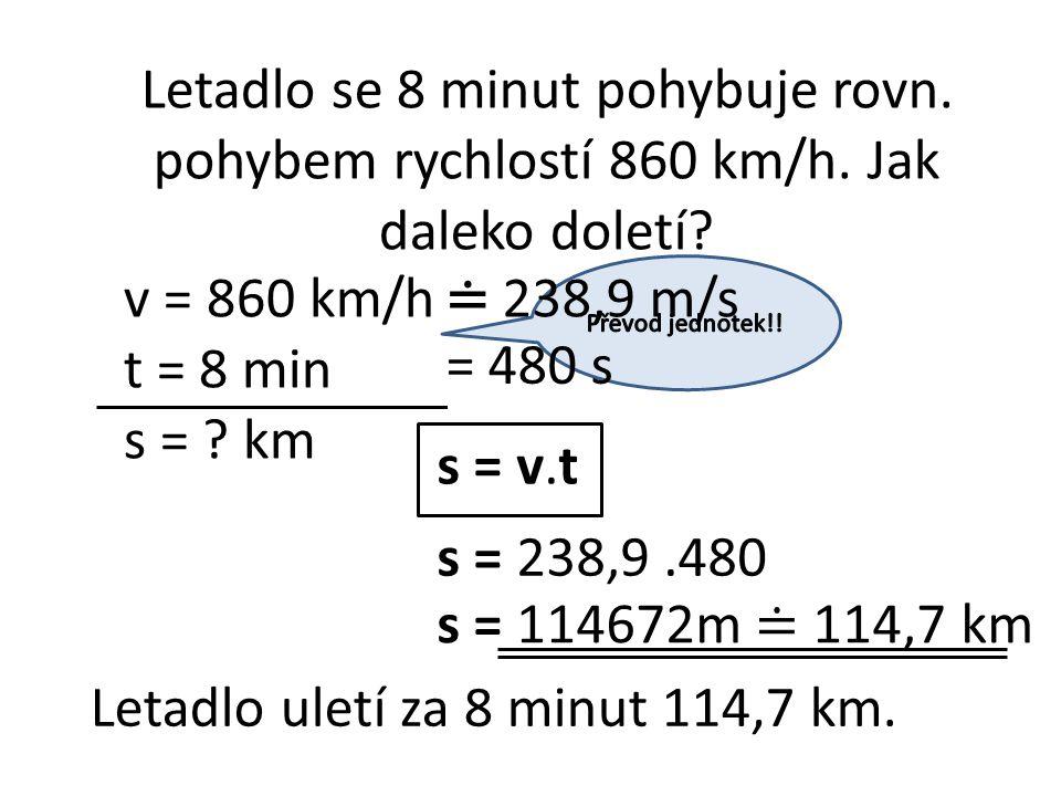 Letadlo se 8 minut pohybuje rovn. pohybem rychlostí 860 km/h.
