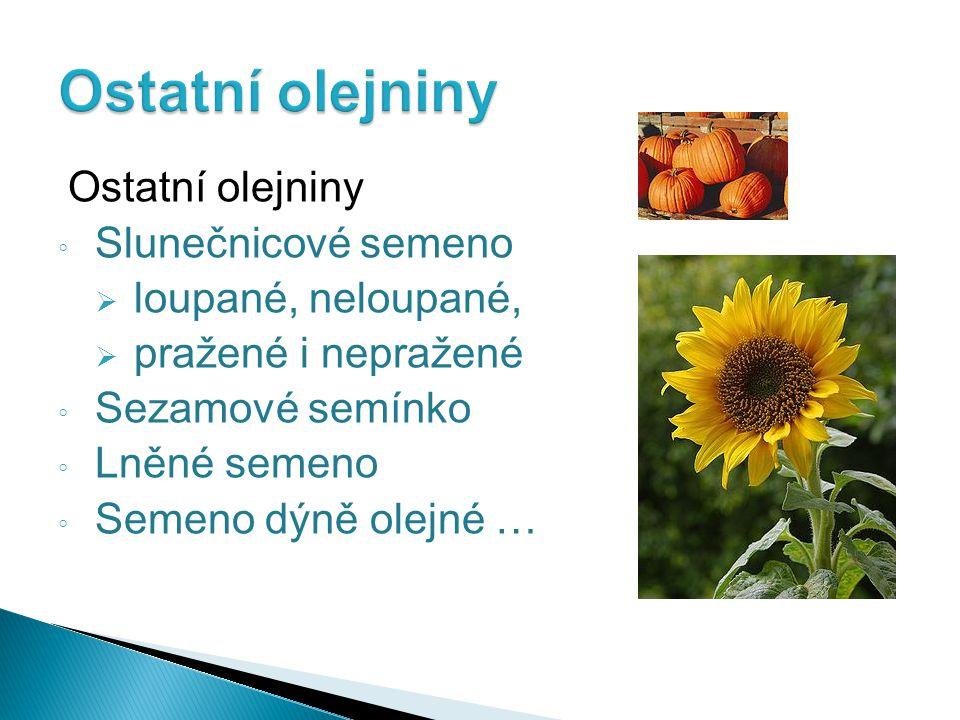 Ostatní olejniny ◦ Slunečnicové semeno  loupané, neloupané,  pražené i nepražené ◦ Sezamové semínko ◦ Lněné semeno ◦ Semeno dýně olejné …
