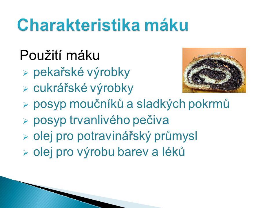 Použití máku  pekařské výrobky  cukrářské výrobky  posyp moučníků a sladkých pokrmů  posyp trvanlivého pečiva  olej pro potravinářský průmysl  olej pro výrobu barev a léků