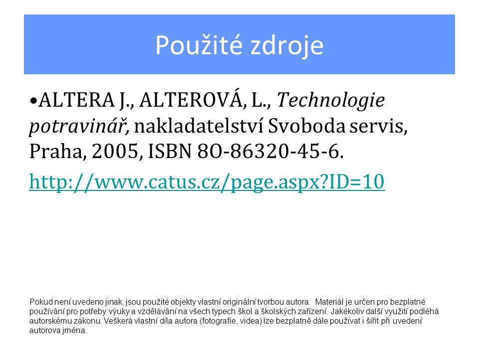 Použité zdroje ALTERA J., ALTEROVÁ, L., Technologie potravinář, nakladatelství Svoboda servis, Praha, 2005, ISBN 8O-86320-45-6.