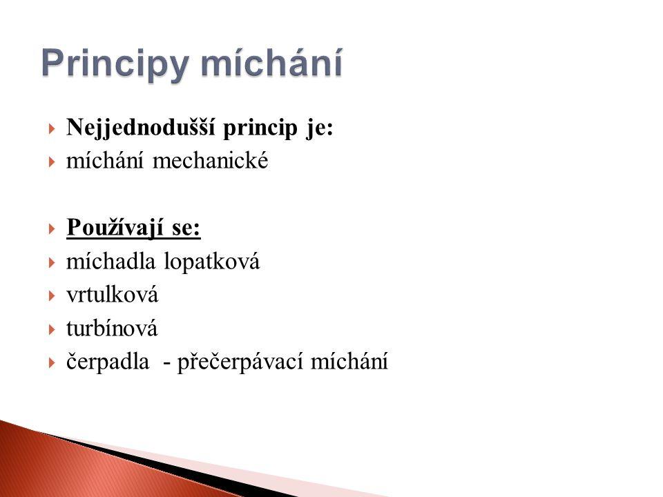  Nejjednodušší princip je:  míchání mechanické  Používají se:  míchadla lopatková  vrtulková  turbínová  čerpadla - přečerpávací míchání