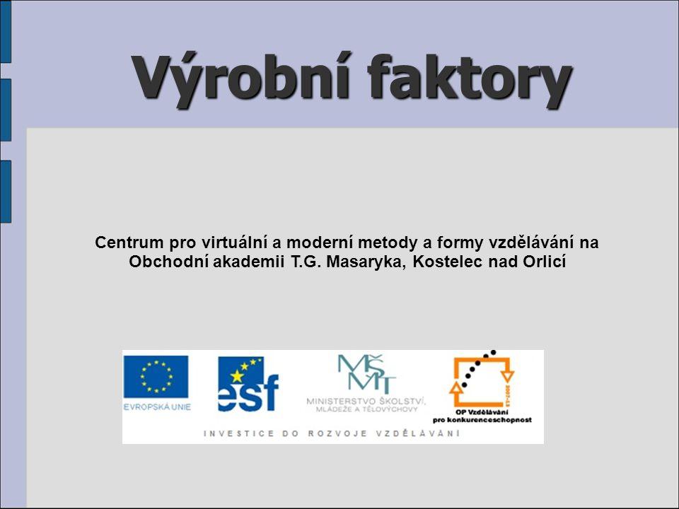 Výrobní faktory Centrum pro virtuální a moderní metody a formy vzdělávání na Obchodní akademii T.G.