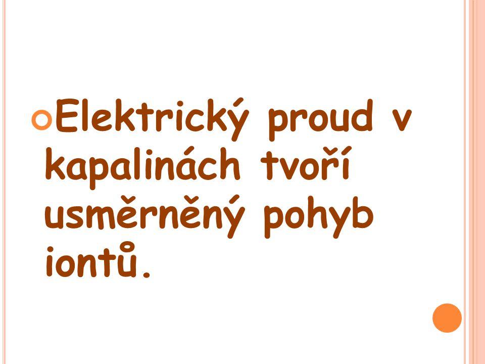 Elektrický proud v kapalinách tvoří usměrněný pohyb iontů.