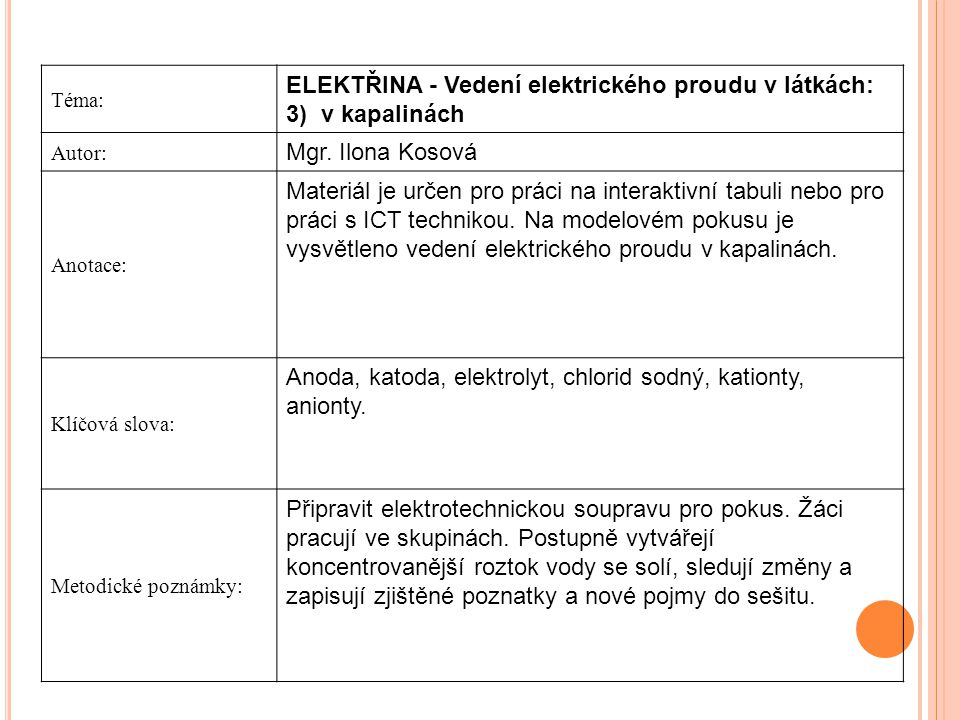 Téma: ELEKTŘINA - Vedení elektrického proudu v látkách: 3) v kapalinách Autor: Mgr.
