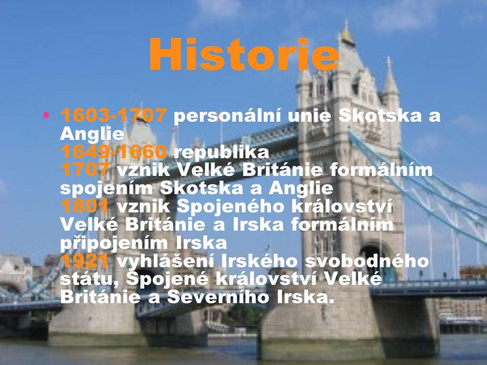 Historie 1603-1707 personální unie Skotska a Anglie 1649-1660 republika 1707 vznik Velké Británie formálním spojením Skotska a Anglie 1801 vznik Spoje