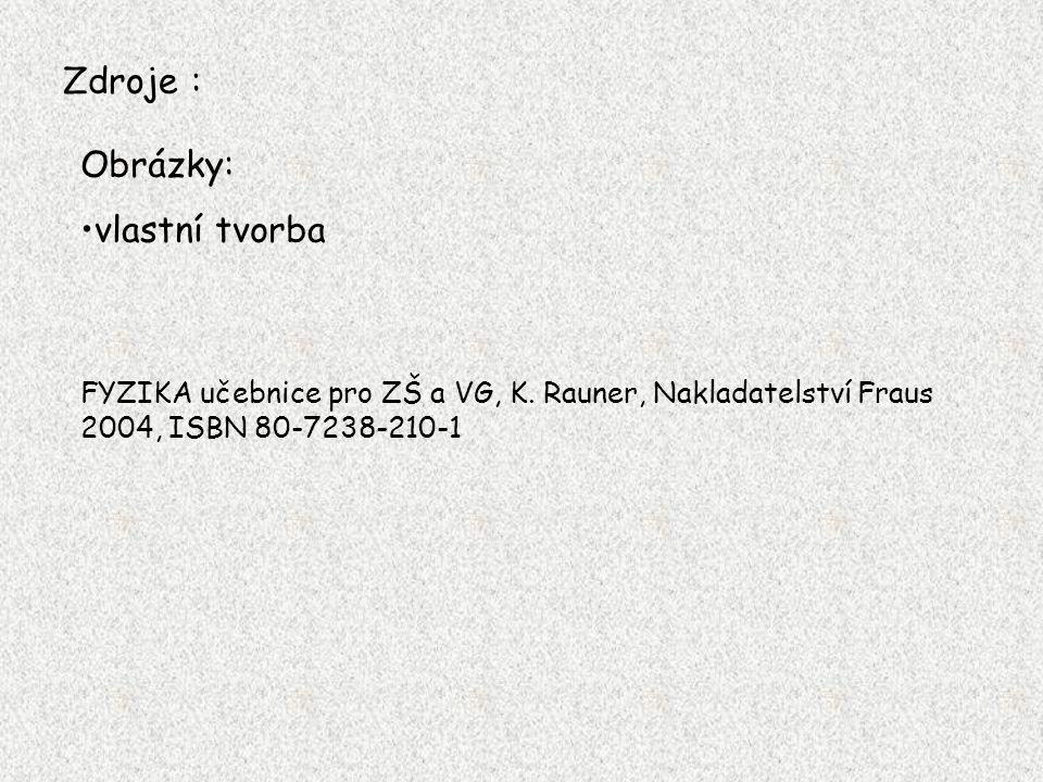 Zdroje : Obrázky: vlastní tvorba FYZIKA učebnice pro ZŠ a VG, K.