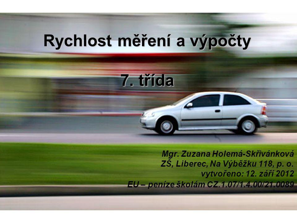 Rychlost měření a výpočty 7. třída Mgr. Zuzana Holemá-Skřivánková ZŠ, Liberec, Na Výběžku 118, p.