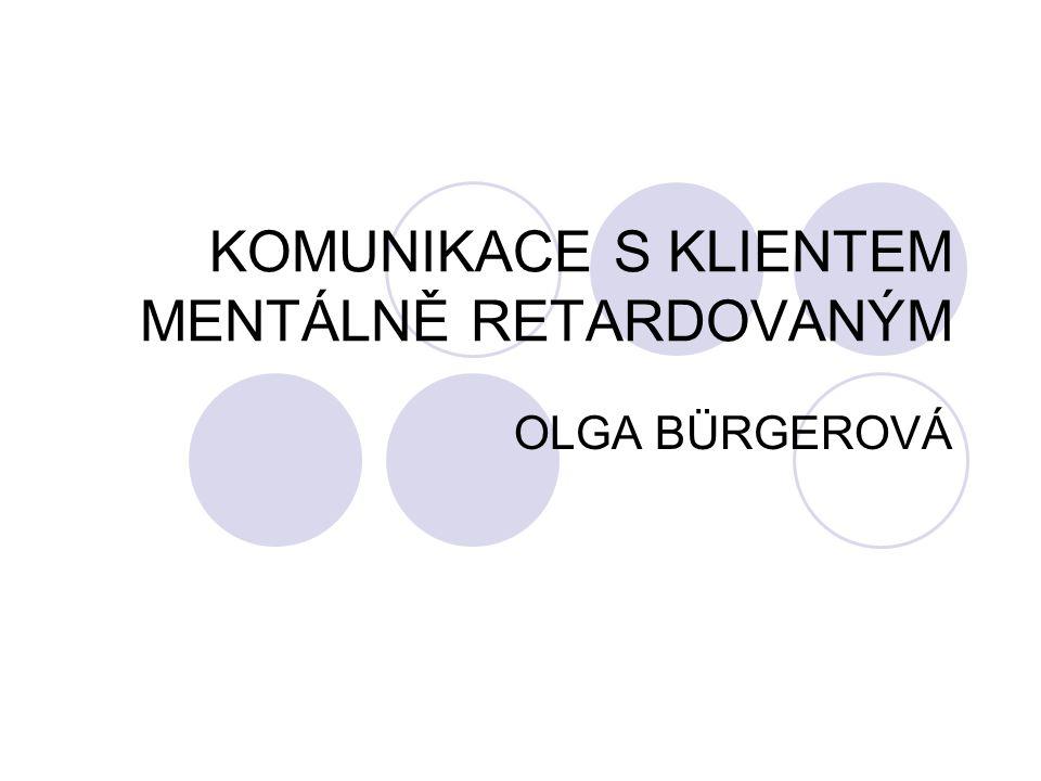 KOMUNIKACE S KLIENTEM MENTÁLNĚ RETARDOVANÝM OLGA BÜRGEROVÁ