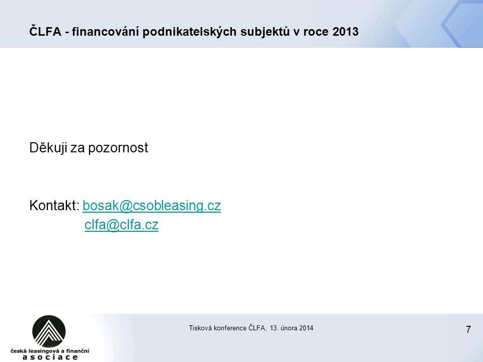 7 ČLFA - financování podnikatelských subjektů v roce 2013 Děkuji za pozornost Kontakt: bosak@csobleasing.czbosak@csobleasing.cz clfa@clfa.cz Tisková konference ČLFA, 13.