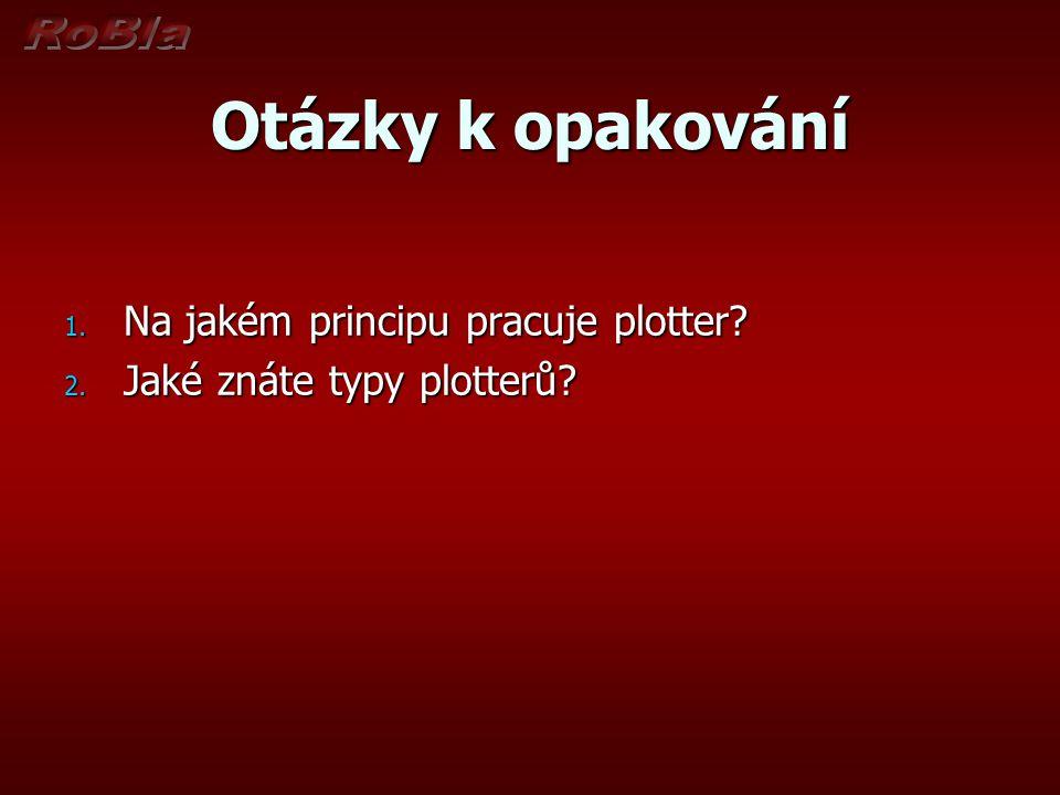Otázky k opakování 1. Na jakém principu pracuje plotter? 2. Jaké znáte typy plotterů?