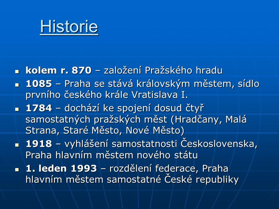Historie kolem r. 870 – založení Pražského hradu kolem r. 870 – založení Pražského hradu 1085 – Praha se stává královským městem, sídlo prvního českéh