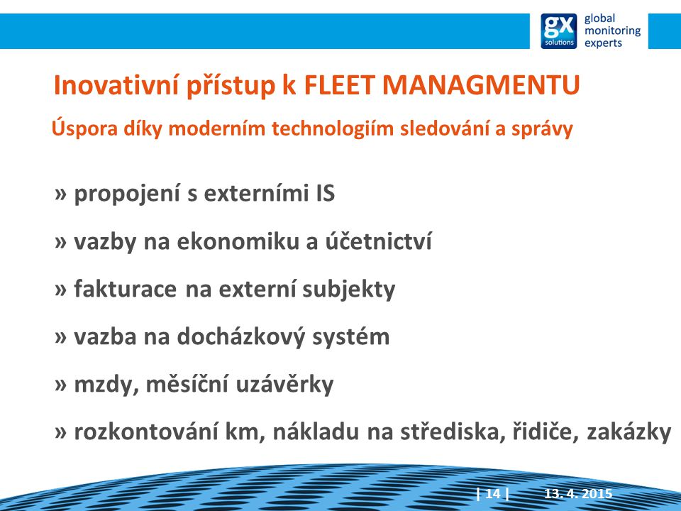 Inovativní přístup k FLEET MANAGMENTU » propojení s externími IS » vazby na ekonomiku a účetnictví » fakturace na externí subjekty » vazba na docházko