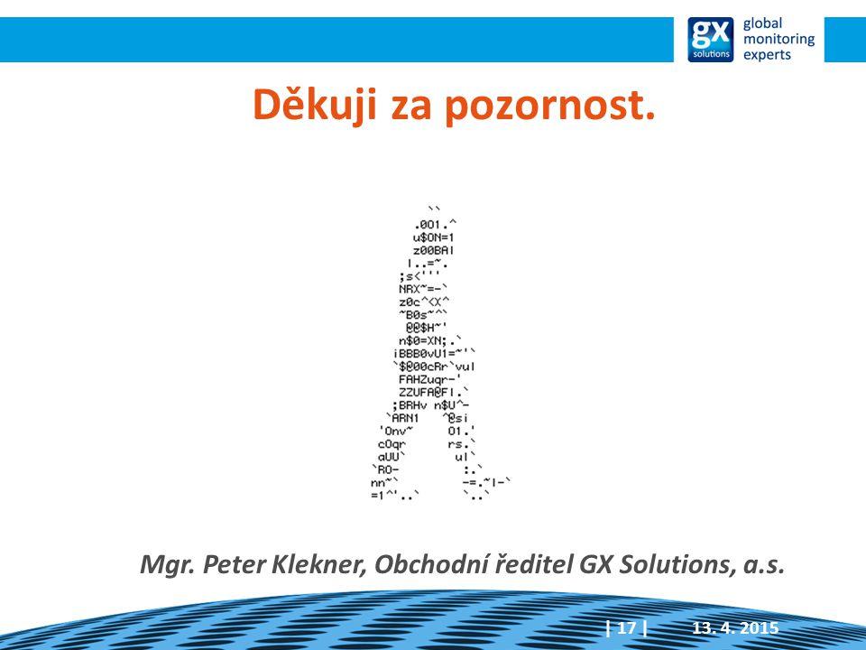 Děkuji za pozornost. 13. 4. 2015  17   Mgr. Peter Klekner, Obchodní ředitel GX Solutions, a.s.