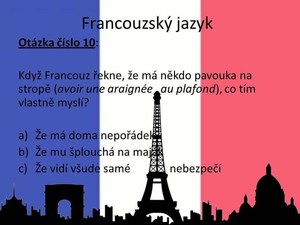 Otázka číslo 10: Když Francouz řekne, že má někdo pavouka na stropě (avoir une araignée au plafond), co tím vlastně myslí? a)Že má doma nepořádek b)Že