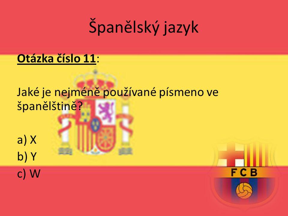 Španělský jazyk Otázka číslo 11: Jaké je nejméně používané písmeno ve španělštině? a) X b) Y c) W