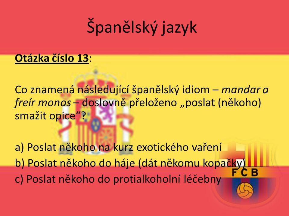 """Španělský jazyk Otázka číslo 13: Co znamená následující španělský idiom – mandar a freír monos – doslovně přeloženo """"poslat (někoho) smažit opice""""? a)"""
