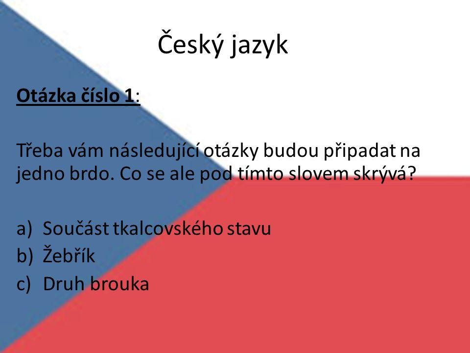 Český jazyk Otázka číslo 1: Třeba vám následující otázky budou připadat na jedno brdo. Co se ale pod tímto slovem skrývá? a)Součást tkalcovského stavu