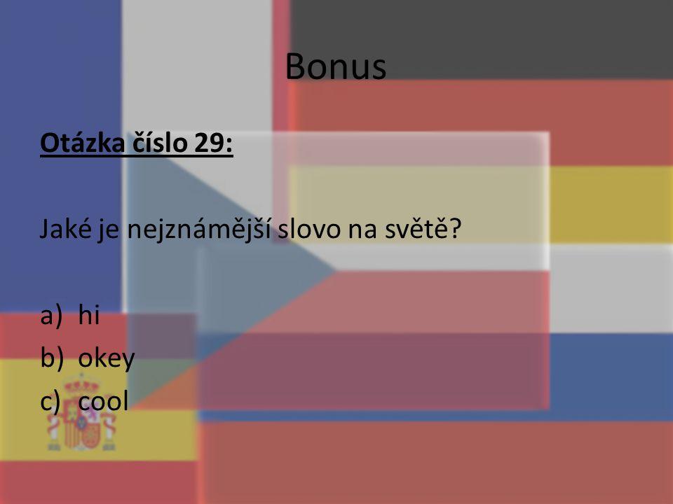 Bonus Otázka číslo 29: Jaké je nejznámější slovo na světě? a)hi b)okey c)cool