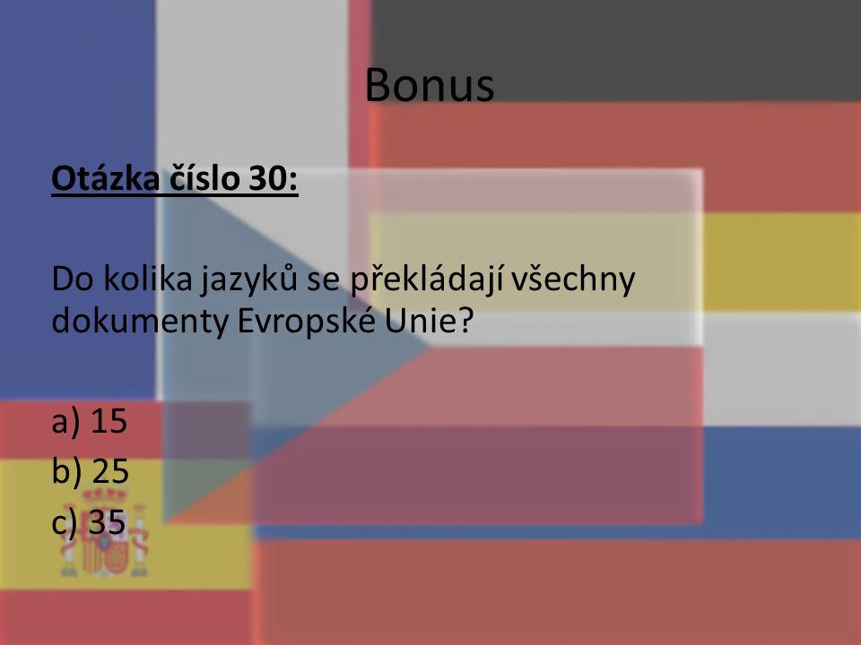 Bonus Otázka číslo 30: Do kolika jazyků se překládají všechny dokumenty Evropské Unie? a) 15 b) 25 c) 35