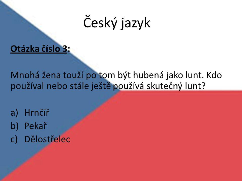Český jazyk Otázka číslo 3: Mnohá žena touží po tom být hubená jako lunt. Kdo používal nebo stále ještě používá skutečný lunt? a)Hrnčíř b)Pekař c)Dělo