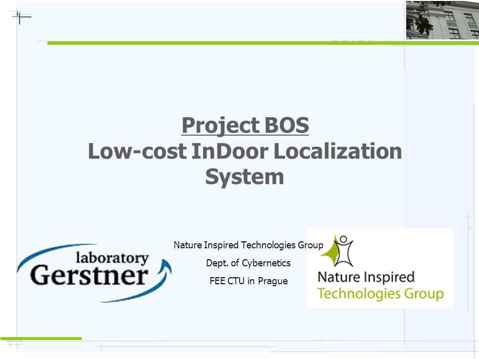 Project BOS Low-cost InDoor Localization System Nature Inspired Technologies Group Dept.