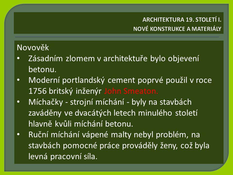 Novověk Zásadním zlomem v architektuře bylo objevení betonu. Moderní portlandský cement poprvé použil v roce 1756 britský inženýr John Smeaton. Míchač