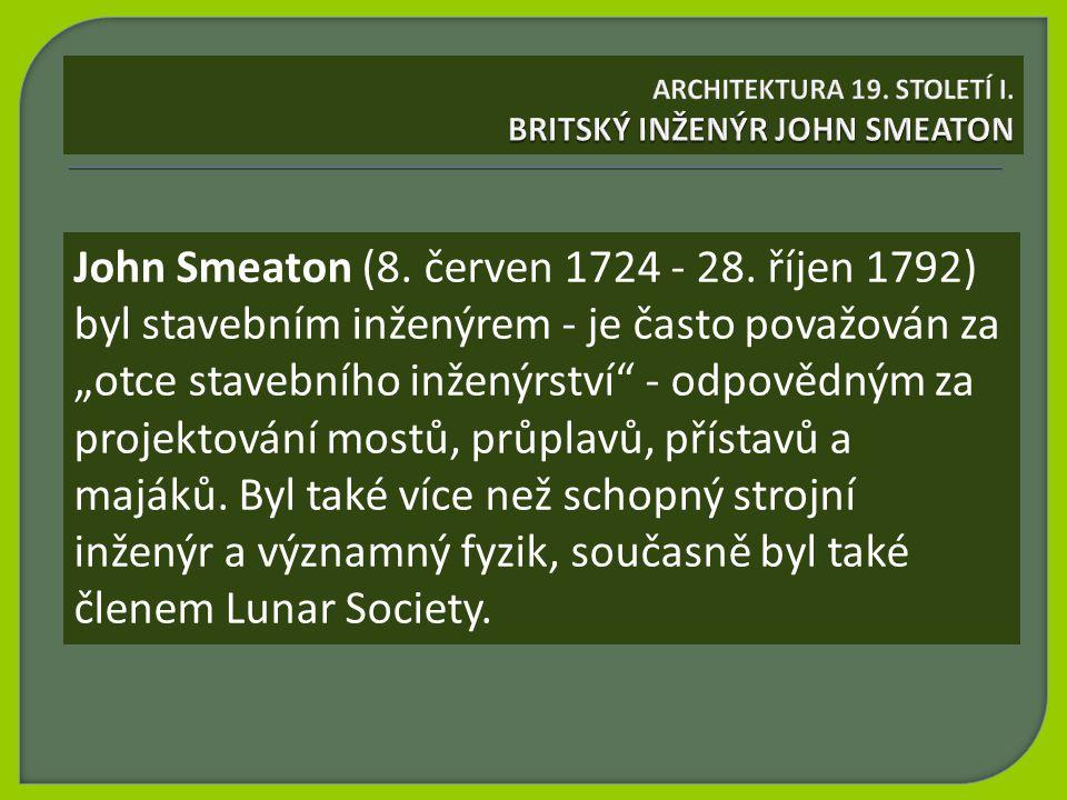 """John Smeaton (8. červen 1724 - 28. říjen 1792) byl stavebním inženýrem - je často považován za """"otce stavebního inženýrství"""" - odpovědným za projektov"""